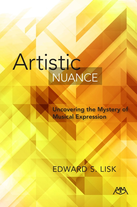Artistic Nuance: Uncovering the Mystery of Musical Expression by Ed Lisk